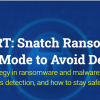 SECURITY ALERT: Snatch Ransomware Reboots Your PC in Safe Mode to Avoid Detection